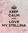 KEEP CALM AND LOVE MY STELLINA - Personalised Poster A4 size