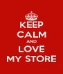 KEEP CALM AND LOVE MY STORE - Personalised Poster A4 size