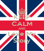 KEEP CALM AND Love My Story - Personalised Poster A4 size
