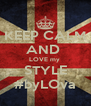 KEEP CALM AND  LOVE my  STYLE #byLOva - Personalised Poster A4 size
