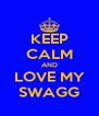 KEEP CALM AND LOVE MY SWAGG - Personalised Poster A4 size