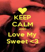 KEEP CALM AND Love My Sweet <3 - Personalised Poster A4 size