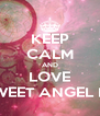 KEEP CALM AND LOVE MY SWEET ANGEL LUISA - Personalised Poster A4 size