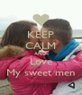 KEEP CALM AND Love My sweet men - Personalised Poster A4 size