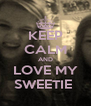 KEEP CALM AND LOVE MY SWEETIE  - Personalised Poster A4 size