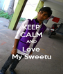 KEEP CALM AND Love My Sweetu - Personalised Poster A4 size