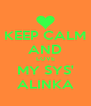 KEEP CALM AND LOVE MY SYS' ALINKA - Personalised Poster A4 size