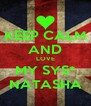 KEEP CALM AND LOVE MY SYS* NATASHA - Personalised Poster A4 size