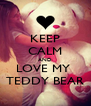KEEP CALM AND LOVE MY  TEDDY BEAR - Personalised Poster A4 size