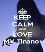 KEEP CALM AND LOVE MY Tinano  - Personalised Poster A4 size