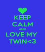 KEEP CALM AND LOVE MY  TWIN<3 - Personalised Poster A4 size