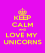 KEEP CALM AND LOVE MY  UNICORNS - Personalised Poster A4 size