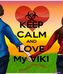 KEEP CALM AND LOVE My VIKI - Personalised Poster A4 size