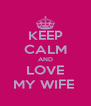 KEEP CALM AND LOVE MY WIFE  - Personalised Poster A4 size