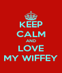 KEEP CALM AND LOVE MY WIFFEY - Personalised Poster A4 size