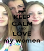 KEEP CALM AND LOVE my women - Personalised Poster A4 size