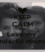 KEEP CALM AND Love my  wonderful mommy  - Personalised Poster A4 size