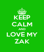 KEEP CALM AND LOVE MY ZAK - Personalised Poster A4 size