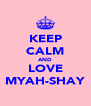 KEEP CALM AND LOVE MYAH-SHAY - Personalised Poster A4 size
