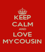 KEEP CALM AND LOVE MYCOUSIN - Personalised Poster A4 size