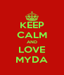 KEEP CALM AND LOVE MYDA - Personalised Poster A4 size