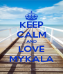 KEEP CALM AND LOVE MYKALA - Personalised Poster A4 size