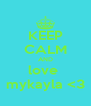 KEEP CALM AND love  mykayla <3 - Personalised Poster A4 size