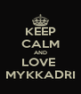 KEEP CALM AND LOVE  MYKKADRI - Personalised Poster A4 size