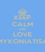KEEP CALM AND LOVE MYKONIATISA - Personalised Poster A4 size