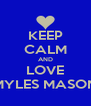 KEEP CALM AND LOVE MYLES MASON - Personalised Poster A4 size