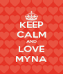 KEEP CALM AND LOVE MYNA - Personalised Poster A4 size