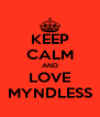KEEP CALM AND LOVE MYNDLESS - Personalised Poster A4 size