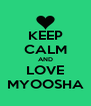 KEEP CALM AND LOVE MYOOSHA - Personalised Poster A4 size
