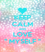 """KEEP CALM AND LOVE  """" MYSELF """"  - Personalised Poster A4 size"""