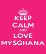 KEEP CALM AND LOVE MYSGHANA - Personalised Poster A4 size