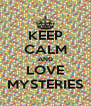 KEEP CALM AND LOVE MYSTERIES - Personalised Poster A4 size