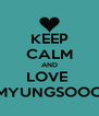 KEEP CALM AND LOVE  MYUNGSOOO - Personalised Poster A4 size