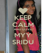 KEEP CALM AND LOVE MYY SRIDU - Personalised Poster A4 size