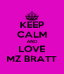 KEEP CALM AND LOVE MZ BRATT - Personalised Poster A4 size