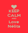 KEEP CALM AND Love Nélita - Personalised Poster A4 size