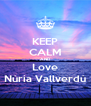 KEEP CALM AND Love Núria Vallverdú - Personalised Poster A4 size