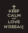 KEEP CALM AND LOVE N'DEEA!(: - Personalised Poster A4 size