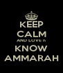 KEEP CALM AND LOVE n KNOW AMMARAH - Personalised Poster A4 size