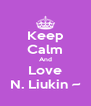 Keep Calm And Love N. Liukin ~ - Personalised Poster A4 size