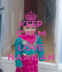 KEEP CALM AND LOVE NAAILAH - Personalised Poster A4 size