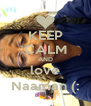 KEEP CALM AND love Naaman (: - Personalised Poster A4 size