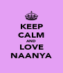 KEEP CALM AND LOVE NAANYA - Personalised Poster A4 size