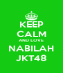KEEP CALM AND LOVE NABILAH JKT48 - Personalised Poster A4 size