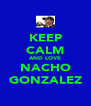KEEP CALM AND LOVE NACHO GONZALEZ - Personalised Poster A4 size