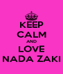 KEEP CALM AND LOVE NADA ZAKI - Personalised Poster A4 size